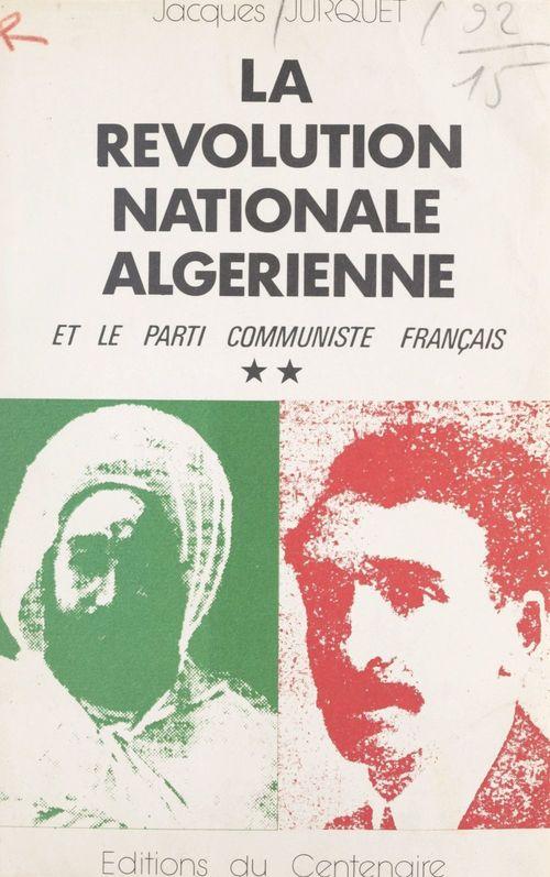 La révolution nationale algérienne et le Parti communiste français (2)  - Jacques Jurquet