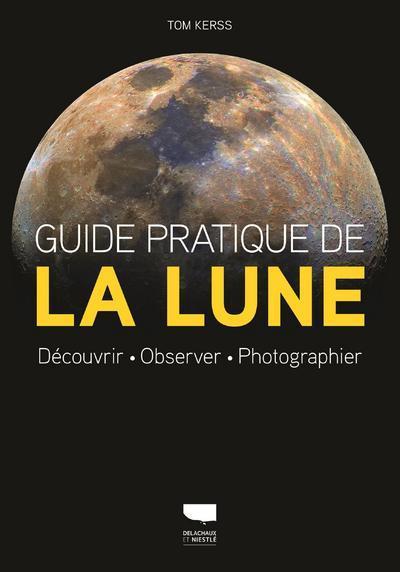 Guide pratique de la lune ; découvrir, observer, photographier