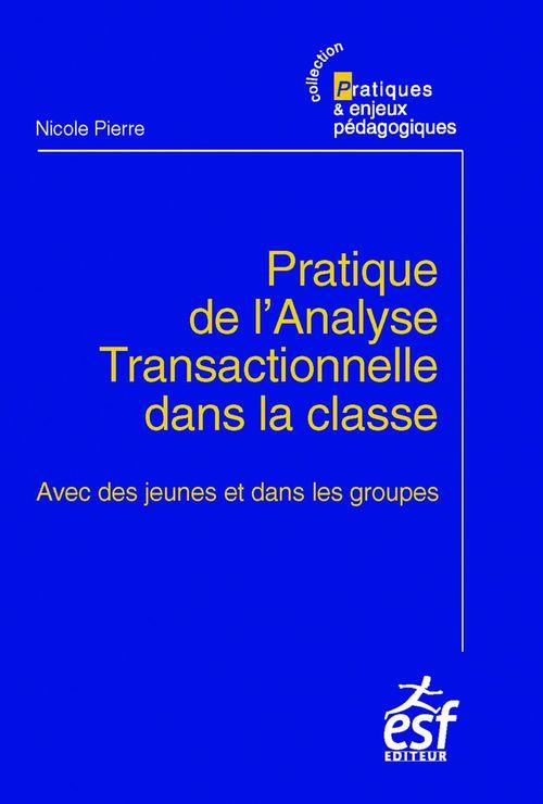 Pratique de l'analyse transactionnelle dans la classe ; avec des jeunes et dans les groupes
