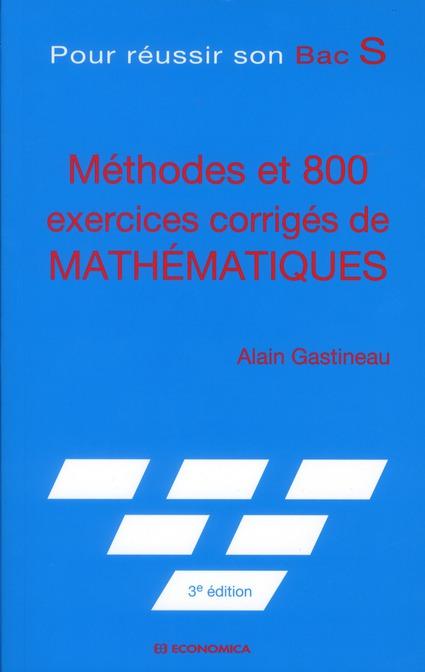 Methodes et 800 exercices corriges de mathematiques - pour reussir son bac s