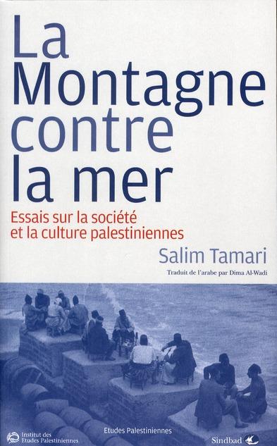 La Montagne Contre La Mer ; Essai Sur La Societe Et La Culture Palestiennes