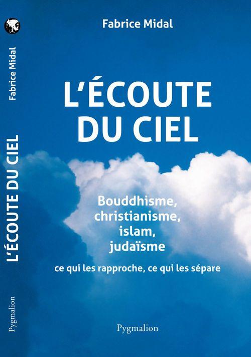 L'Ecoute Du Ciel ; Bouddhisme, Christianisme, Islam, Judaisme ; Ce Qui Les Rapproche, Ce Qui Les Separe