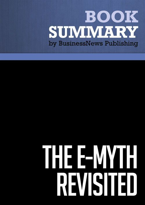 The E-Myth revisited ; why most small businesses don't work and what to do about it