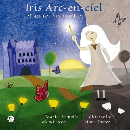 Iris arc-en-ciel et autres historiettes