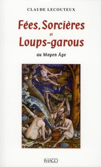 fées, sorcières et loups-garous au moyen-âge (4e édition)