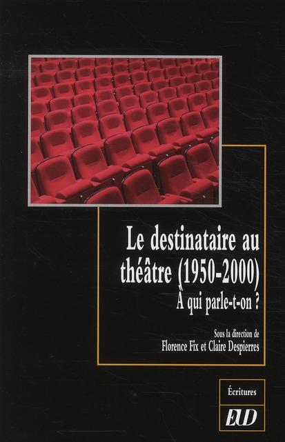 Le destinataire au théâtre (1950-2000) ; à qui parle-t-on ?