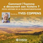 Vente AudioBook : Comment l'homme a découvert son histoire ? Petite histoire de la paléoanthropologie  - Yves Coppens
