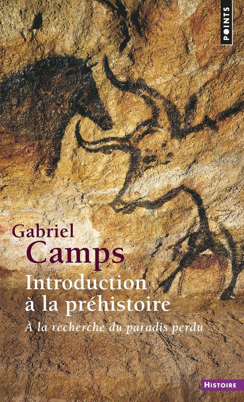 Introduction a la prehistoire. a la recherche du paradis perdu