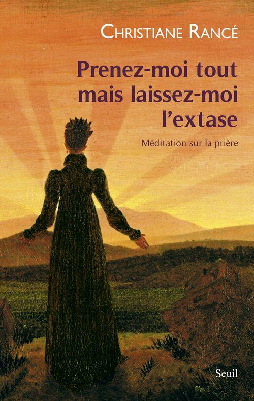 Prenez-moi tout mais laissez-moi l'extase ; méditation sur la prière