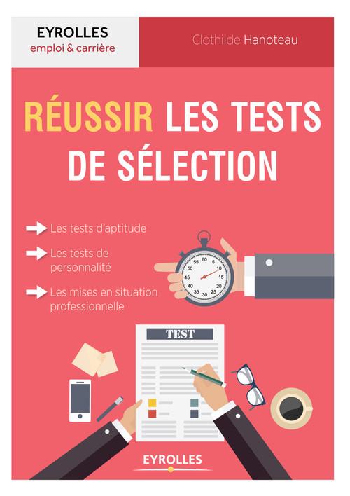 Réussir les tests de sélection ; les tests d'aptitude, les tests de personnalité, les mises en situation professionnelle