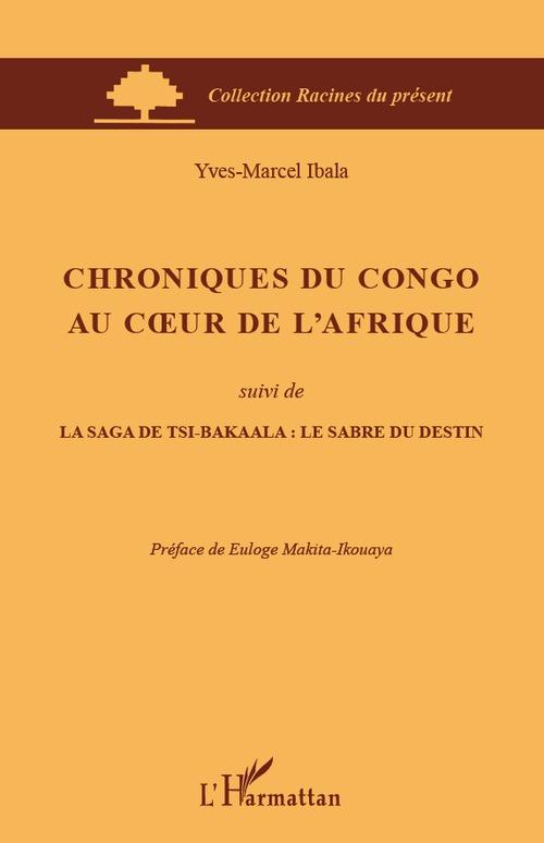 Chroniques du Congo au coeur de l'Afrique ; la saga de tsi bakaala : le sabre du destin
