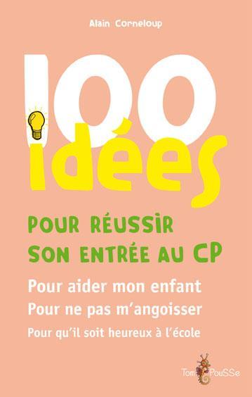100 idées ; pour réussir son entrée au CP