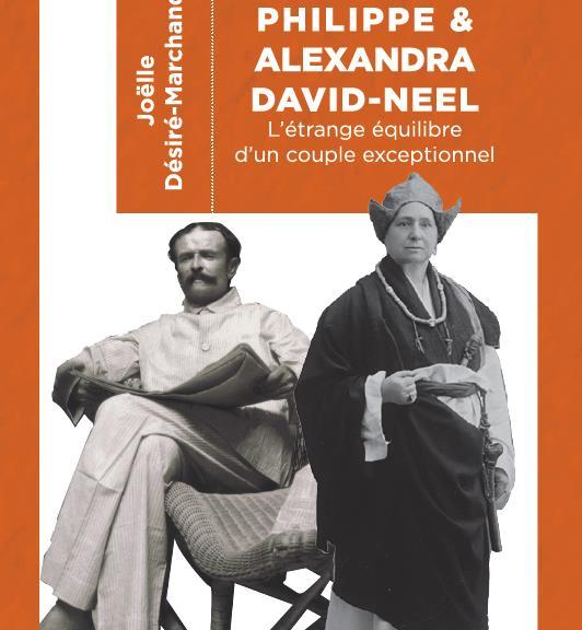 PHILIPPE ET ALEXANDRA DAVID-NEEL  -  L'ETRANGE EQUILIBRE D'UN COUPLE EXCEPTIONNEL