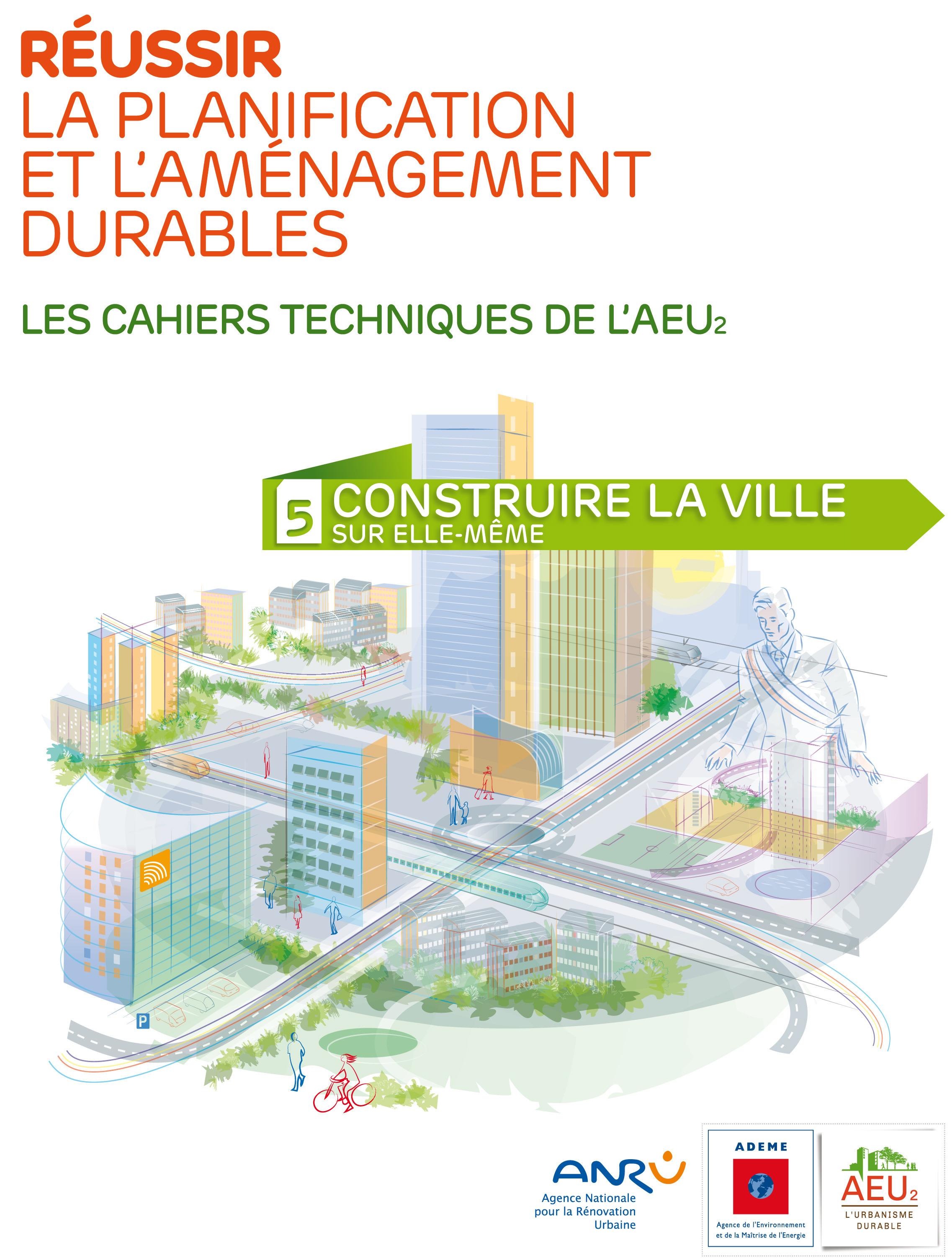 Réussir la planification et l'aménagement durables t.5 ; construire la ville sur elle-même
