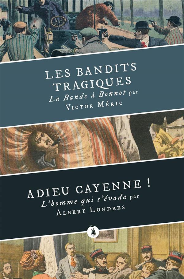 Les bandits tragiques ; adieu Cayenne !
