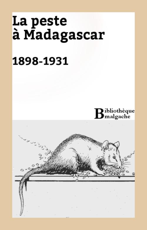 La peste à Madagascar. 1898-1931