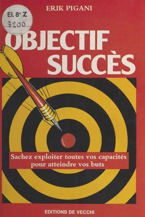 Objectif succès : Sachez exploiter toutes vos capacités pour atteindre vos buts
