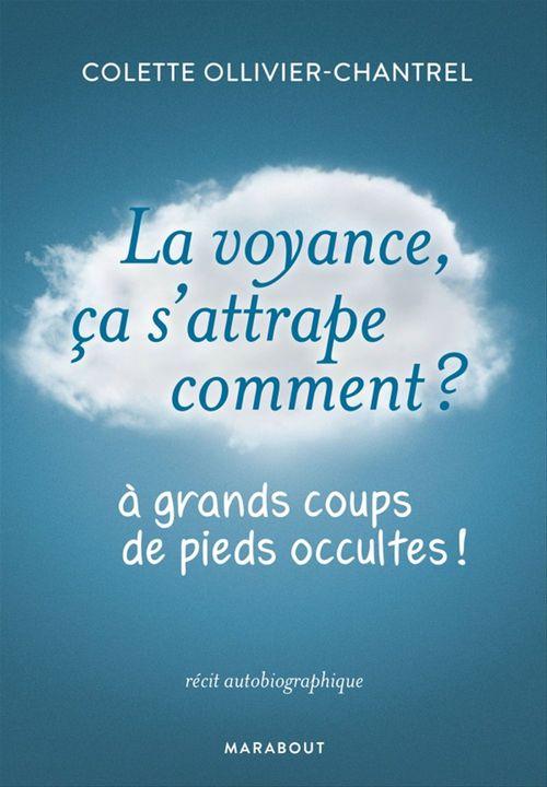La voyance ça s'attrape comment ?  - Colette OLLIVIER-CHANTREL