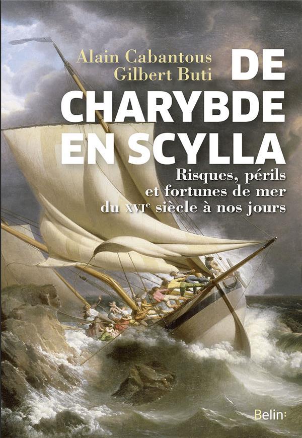 De Charybde en Scylla ; risques, périls et fortunes de mer du XVIe siècle à nos jours