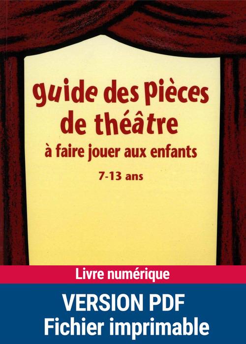 Iad - guide des pieces de theatre a faire jouer aux enfants 7-13 ans