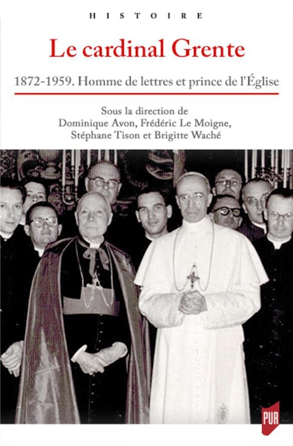 Le cardinal Grente ; 1872-1959 ; homme de lettres et prince de l'Église