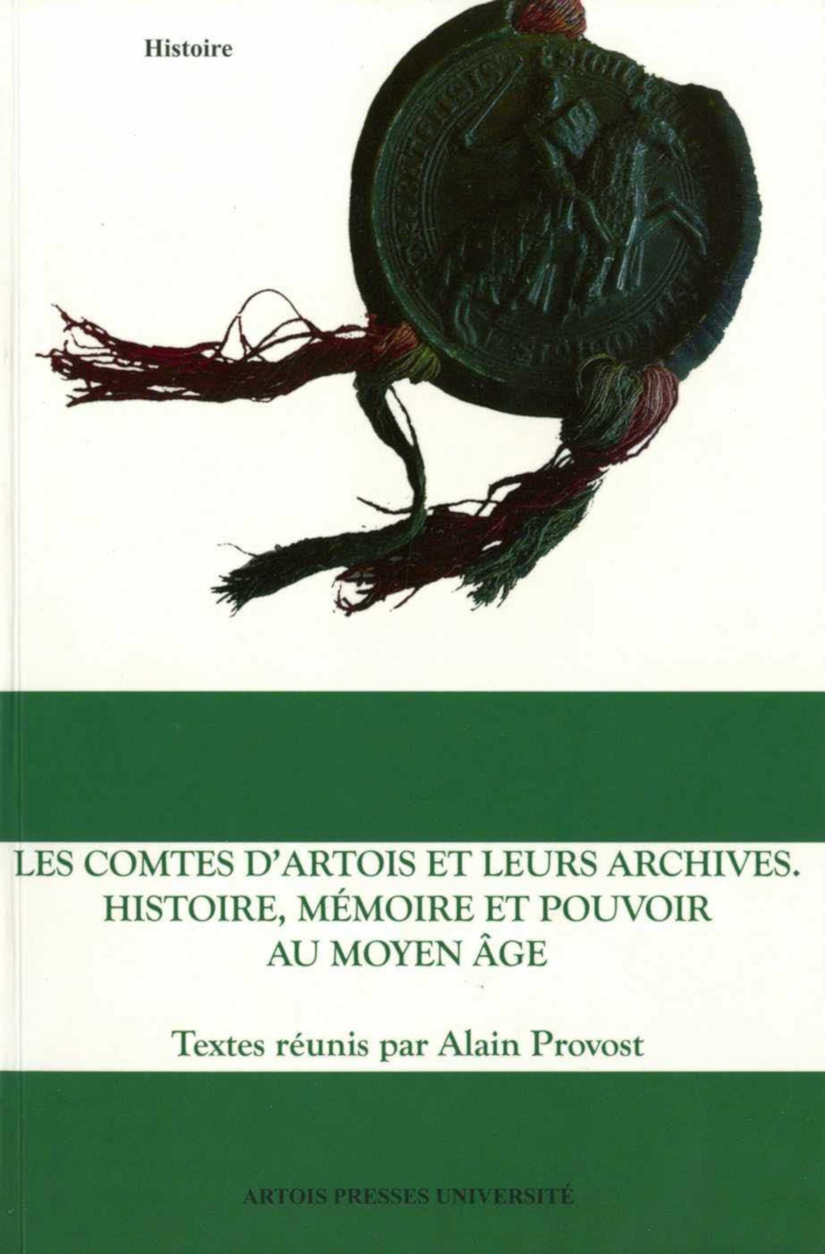 Les Comtes d´Artois et leurs archives. Histoire, mémoire et pouvoir au Moyen Âge