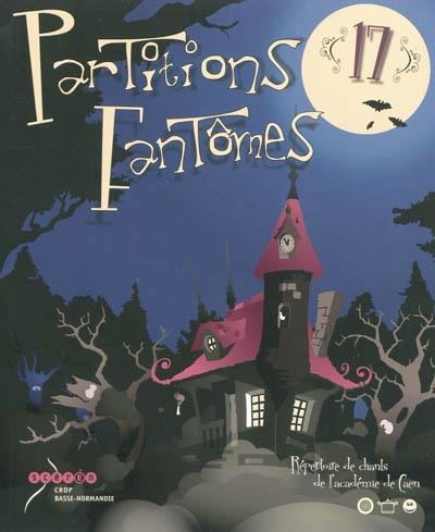 Partitions fantômes : répertoire de chants de l'académie de Caen Volume 17
