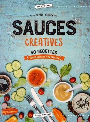 Sauces créatives ; 40 recettes pour réveiller vos papilles