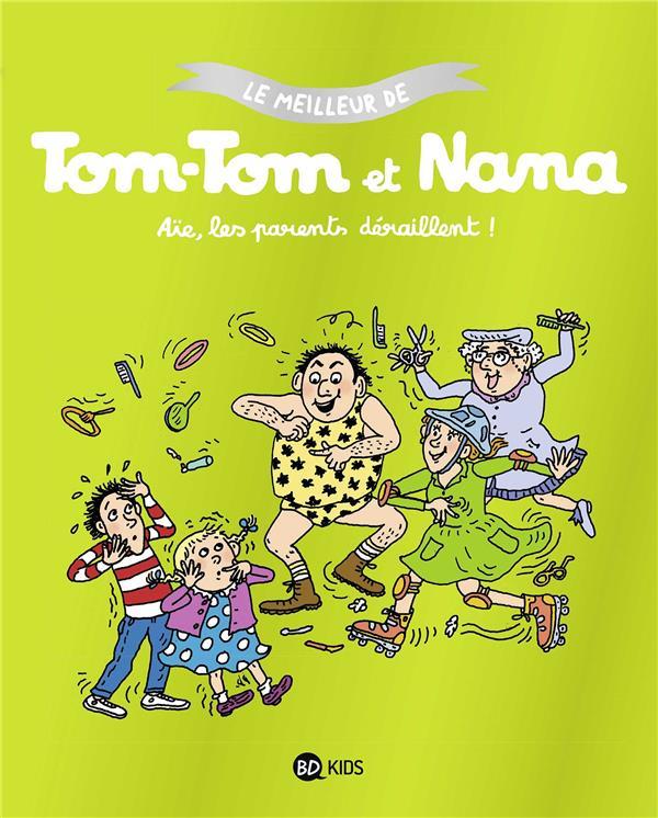 LE MEILLEUR DE TOM-TOM ET NANA  -  AIE LES PARENTS DERAILLENT REBERG/COHEN/DESPRES