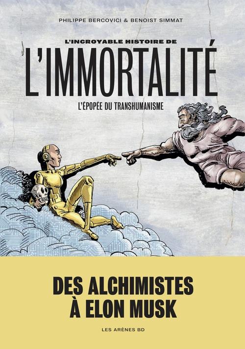 L'incroyable histoire de l'immortalité ; l'épopée du transhumanisme