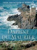 Vanishing Cornwall  - Daphné du Maurier