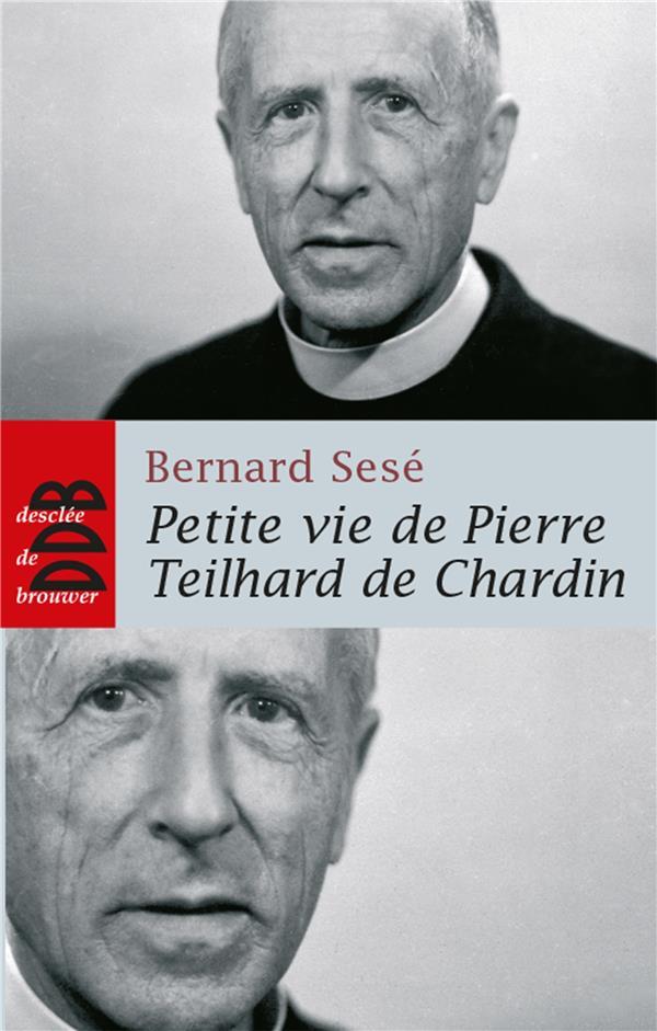 PETITE VIE DE ; Pierre Teilhard de Chardin