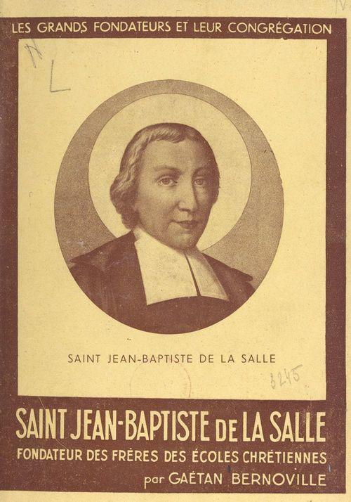 Saint Jean-Baptiste de La Salle  - Gaëtan Bernoville