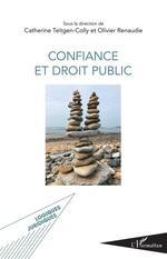 Confiance et droit public  - Olivier Renaudie - Catherine Teitgen-Colly