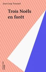 Trois Noëls en forêt  - Trassard - Jean-Loup Trassard