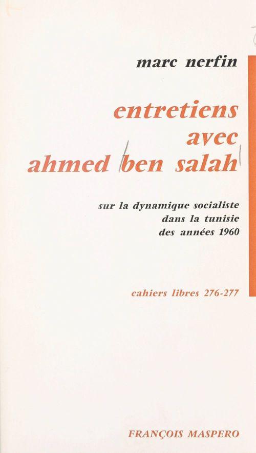 Entretiens avec Ahmed Ben Salah sur la dynamique socialiste dans les années 1960  - Marc Nerfin