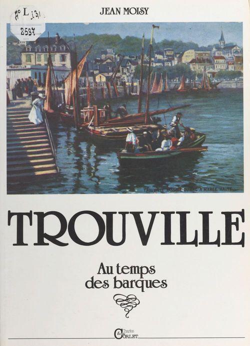Trouville-sur-Mer, au temps des barques  - Jean Moisy