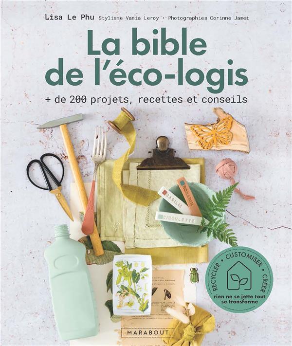 La bible de l'eco-logis : + de 200 projets, recettes et conseils