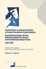 Confrontations au national-socialisme dans l'Europe francophone et germanophone (1919-1949) / Auseinandersetzungen mit dem Natio  - Michel Grunewald - Uwe Puschner