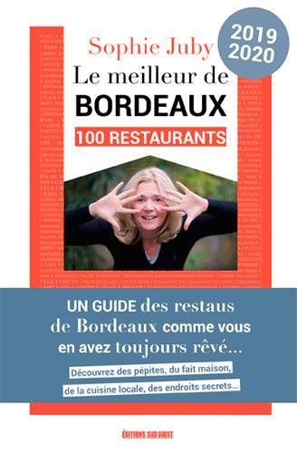 Le meilleur de Bordeaux ; 100 restaurants (édition 2019)