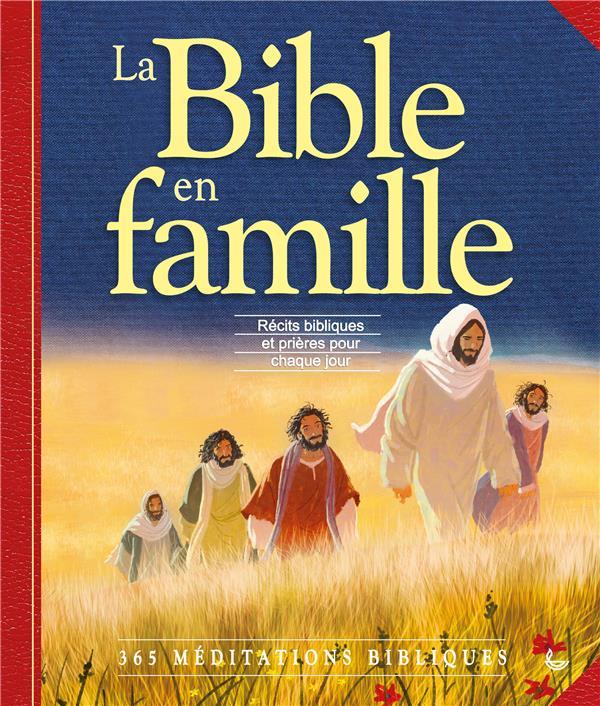 LA BIBLE EN FAMILLE  -  RECITS BIBLIQUES ET PRIERES POUR CHAQUE JOUR