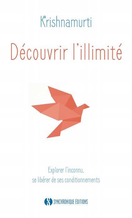 DECOUVRIR L'ILLIMITE  -  EXPLORER L'INCONNU, SE LIBERER DE SES CONDITIONNEMENTS  -  LAISSER S'EXPRIMER LA CREATIVITE DE LA VIE
