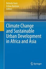 Climate Change and Sustainable Urban Development in Africa and Asia  - Belinda Yuen - Asfaw Kumssa