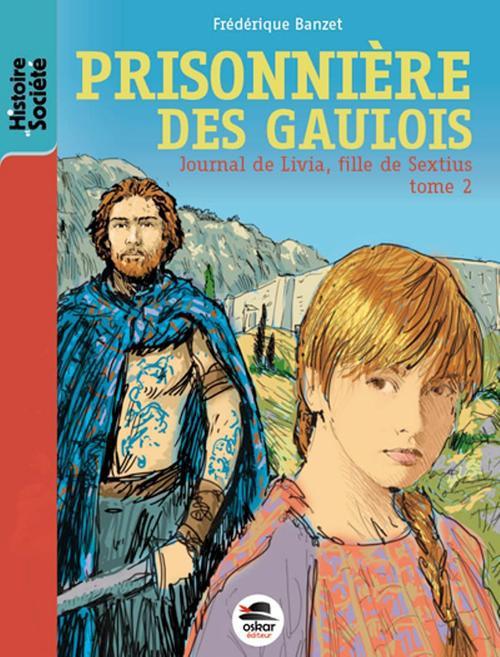 Journal de Livia, fille de Sextius t.2 ; prisonnière des gaulois