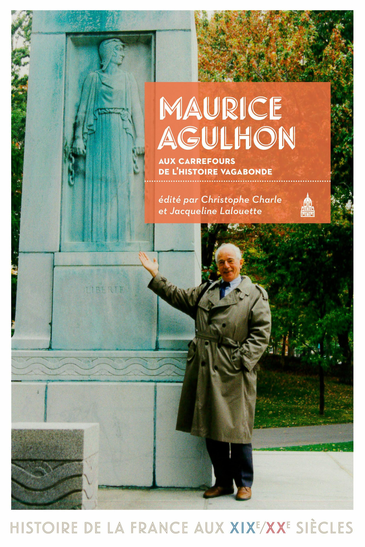 Maurice Agulhon ; aux carrefours de l'histoire vagabonde