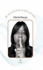 Je ne suis pas ce que tu dis  - Cecile Manya