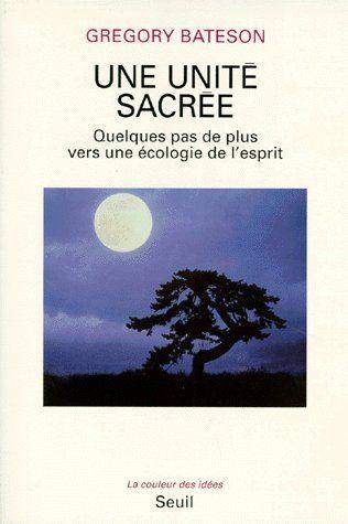 Une Unite Sacree ; Quelques Pas De Plus Vers Une Ecologie De L'Esprit