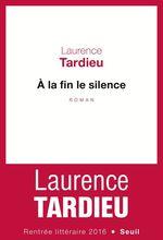 A la fin le silence  - Laurence Tardieu - Laurence TARDIEU