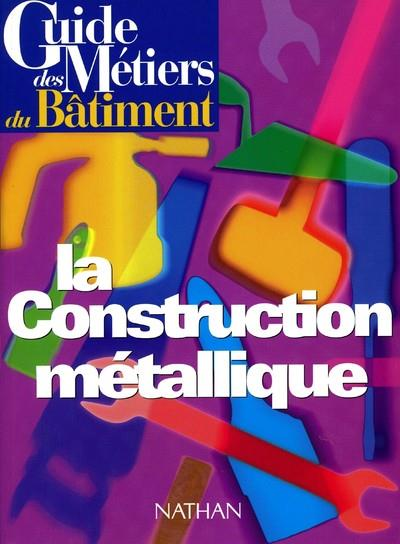 Guide De Construction Metallique  Guide Des Metiers Du Batiment