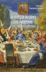 Un évêque au pays des Talapoins : Louis Laneau, 1637-1696  - Francoise Fauconnet-buzelin